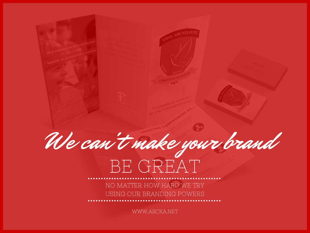 no matter how hard we try we can t make your brand be great no matter how hard we try we can t make your brand be great